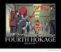 WHAT THE ****  * Cait-chan ~: EE E Naruto wait a second Where are you going  S  FOURTH HOKAGE  Alive and well...  Otaku Meme, com WHAT THE ****  * Cait-chan ~