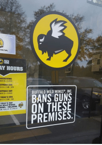 As a law abiding citizen, with my concealed carry permit, you have lost my business. I executed an about face and walked away.  #ScaredLikeSheep: ee net  HOURS  BER 26. CLOSED  EVE  11AM-5PM  DAY  BER 25. CLOSED  YEAR'S EVE  ER 3  11AM -1AM  YEAR'S DAY  ORLANDO  BUFFALO WILD WINGS INC.  BANS GUNS  ON THESE  PREMISES.  OFF AT As a law abiding citizen, with my concealed carry permit, you have lost my business. I executed an about face and walked away.  #ScaredLikeSheep