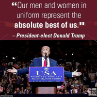 """Donald Trump, Memes, and North Carolina: EE0ur men and women in  uniform represent the  absolute best of us.""""  President-elect Donald Trump  USA  THANK YOU TOUR 2016  A Fayetteville, North Carolina  REAT AGA1  TRUMP President-elect DonaldTrump at tonight's """"USA Thank You Tour 2016"""" event in Fayetteville, North Carolina:"""