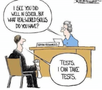 Memes, 🤖, and Human Resources: EEE YOU DID  WELL IN SCHOOL, BUT  WHT REAL WORD KILS  DO YOU HAVE?  HUMAN RESOURCES  TESTS  I CAN TAKE  TESTS The education system