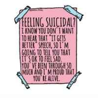 "Alive, Target, and Tumblr: EELING SUICIDA  I KNOW YOU DON' T WANT  TO HEAR THAT ""IT GETS  BETTER SPEECH, SOI'M  GOING TO TELL YOU THAT  IT SOK TO FEEL SAD  YOU'VE BEEN THROUGH SO  MUCH AND I M PROUD THAT  YOU RE ALIVE femestella: What It Was Like Being a Suicide Hotline Volunteer"