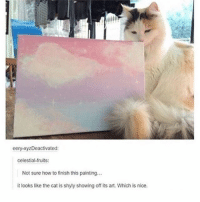 Memes, How To, and Nice: eery-xyzDeactivated  celestial fruits:  Not sure how to finish this painting...  it looks like the cat is shyly showing off its art. Which is nice. soft art for a soft ket - Max textpost textposts