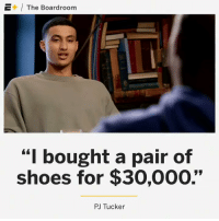 "What's the most you have spent on a pair of shoes?  (Via @ESPNNBA, @boardroom)  https://t.co/PMWPSPn0MO: Ef. / The Boardroom  ""I bought a pair of  shoes for $30,000.""  PJ Tucker What's the most you have spent on a pair of shoes?  (Via @ESPNNBA, @boardroom)  https://t.co/PMWPSPn0MO"
