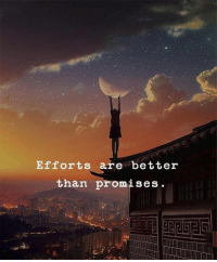 Better, Promises, and Are: Efforts are better  than promises.