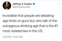 Drinking, Guns, and Memes: effrey A Tucker  @jeffreyatucker  Incredible that people are debating  age limits on guns but zero talk of the  outrageous drinking age that is the #1  most violated law in the US.  3/12/18, 11:52 AM 🤔 (LC)