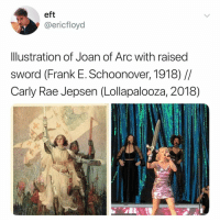 Carly Rae Jepsen, Life, and Relatable: eft  @ericfloyd  Illustration of Joan of Arc with raised  sword (Frank E. Schoonover, 1918)  Carly Rae Jepsen (Lollapalooza, 2018) life imitates art ⚔️ @carlyraejepsen