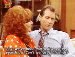 Children, Friends, and Gif: eg, we 've been married seventeen  ears now. Can't we just be friends gif set katey sagal married with children ed o'neill marriedwchildren •