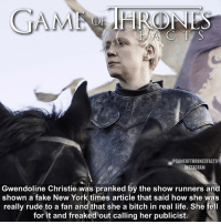 Bitch, Fake, and Hbo: eGAMEOFTHRONESFACTS  INSTAGRAM  Gwendoline Christie was pranked by the show runners and  shown a fake New York times article that said how she was  really rude to a fan and that she a bitch in real life. She fell  for it and freaked out calling her publicist.  shawn a fake Now York times article that said how she wnd Nearly an hour to go!!! Another prank post 😂 • • What are you most excited for? gameofthrones got winterishere gameofthronesfamily gameofthroneshbo gameofthronesseason7 brienneoftarth hbo prank tv jonsnow cerseilannister jaimelannister sansastark