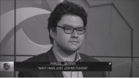 "me irl: EGEND  MARCUS @DYRUS  ""WAIT l WAS JUST JOKING PLEASE"" me irl"