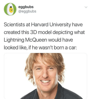 Dank, Memes, and Target: eggbubs  @eggbubs  Scientists at Harvard University have  created this 3D model depicting what  Lightning McQueen would have  looked like, if he wasn't born a car: me irl by solaroid101 MORE MEMES