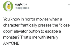 "me irl by solaroid101 MORE MEMES: eggbubs  @eggbubs  You know in horror movies when a  character frantically presses the ""close  door"" elevator button to escape a  monster? That's me with literally  ANYONE me irl by solaroid101 MORE MEMES"