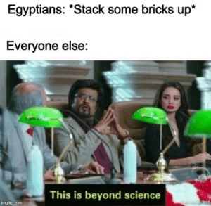 "Science, Net, and Stack: Egyptians: ""Stack some bricks up*  Everyone else:  This is beyond science  net  imgflip.conm"