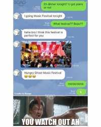 Hungry, Memes, and Music: Eh dinner tonight? U got plans  or not  Read  1:47 PM  going Music Festival tonight  1:48 PM  Read  1:51 PM  What festival?? Bojio??  haha bro I think this festival is  perfect for you  1:52 PM  1:55 PM  Hungry Ghost Music Festival  1:55 PM  Read  1:55 PM  HAHAHAHA  Read  1:57 PM  Credits to Eoege  YOU WATCH OUT AH The TRUE Night Festival...