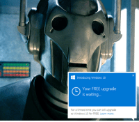 Windows, Doctor Who, and Free: EH Introducing Windows 10  L Your FREE upgrade  is waiting...  For a limited time you can :till upgrade  to Windows 10 for FREE. Learn more Uh..on second thoughts..