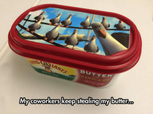 Tumblr, Blog, and Thief: EHD RAKES  BUTTEK  CANOLA O  Mycoworkers keep stealing my butter... awesomesthesia:  I'm Watching You Butter Thief