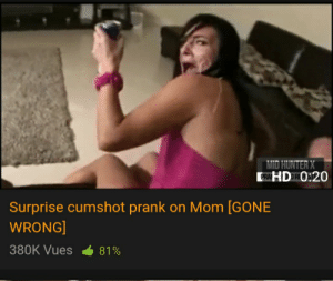 I know its not a comment but this is just awesome: EHDI 0:20  Surprise cumshot prank on Mom [GONE  WRONG  380K Vues 181% I know its not a comment but this is just awesome