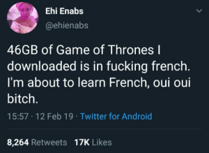 Android, Bitch, and Fucking: Ehi Enabs  @ehienabs  46GB of Game of Thrones l  downloaded is in fucking french  I'm about to learn French, oui oui  bitch.  15:57 12 Feb 19 Twitter for Android  8,264 Retweets 17K Likes bonjour Jon Snow