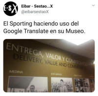 Google, Translate, and Com: Eibar - Sestao...X  @eibarsestaoX  El Sporting haciendo uso del  Google Translate en su Museo  ENTREGA, VALOR Y CoMii  LIVERY, VALUE AND COM  MEDINA  OSÉ MANUEL  CIRIACO CAN cabroworld (By TW: @eibarsestaox )