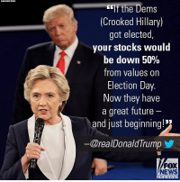 "Future, Memes, and News: eIf the Dems  (Crooked Hillary)  got elected  your stocks would  be down 50%  from values on  Election Day.  Now they have  a great future  and just beginning!  ー@reaDonaldTrump y  FOX  NEWS This morning, President Donald J. Trump took a swipe at ""Crooked Hillary"" and bragged about his economic record in office."