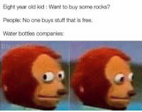 Free, Stuff, and Water: Eight year old kid : Want to buy some rocks?  People: No one buys stuff that is free.  Water bottles companies: