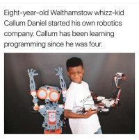 This made me smile ❤️: Eight-year-old Walthamstow whizz-kid  Callum Daniel started his own robotics  company. Callum has been learning  programming since he was four. This made me smile ❤️