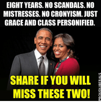 Memes, Scandal, and Proud: EIGHT YEARS. NO SCANDALS. NO  MISTRESSES NO CRONYISM. JUST  GRACE AND CLASSPERSONIFIED  SHARE IF YOU WILL  MISS THESE TWO! We will miss these two LIKE CRAZY!!!  Please LIKE Proud Liberals for all your political news!!