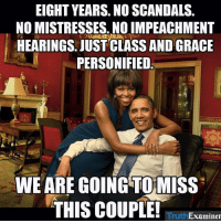 Memes, Scandal, and 🤖: EIGHT YEARS. NO SCANDALS  NO MISTRESSES. NO IMPEACHMENT  HEARINGS. JUST CLASS AND GRACE  PERSONIFIED.  WE ARE GOING TOMISS  THIS COUPLE!  Examiner From Truth Examiner