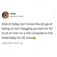 Never forget😩😂 @madeinpoortaste posts the most relatable tweets: Eilidh  @eilidh_heap  Kids of today don't know the strugs of  being on hol n begging ya mam for 2  to sit on msn on a shit computer in the  hotel lobby for 30 mins  29/07/2017, 10:57 am Never forget😩😂 @madeinpoortaste posts the most relatable tweets