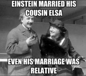 laughoutloud-club:  Einstein: EINSTEIN MARRIED HIS  COUSIN ELSA  EVEN HIS MARRIAGE WAS  RELATIVE  quickme laughoutloud-club:  Einstein