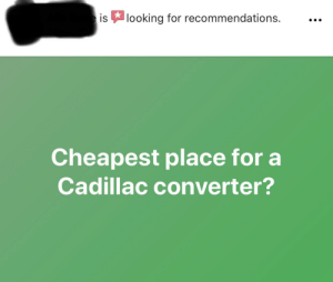 Eis Looking for Recommendations Cheapest Place for a Cadillac