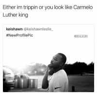 Basketball, Facts, and Nba: Either im trippin or you look like Carmelo  Luther king  keishawn @keishawnleslie  #NewProfilePic  @NBAMEMES facts😂 nbamemes nba carmelo mlk (via tyshawnsuddoth)