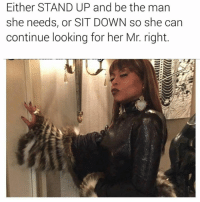 Memes, Ups, and 🤖: Either STAND UP and be the man  she needs, or SIT DOWN so she can  continue looking for her Mr. right. 💯