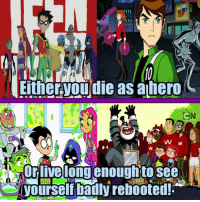 CN's reboots!: Either.youdie ahero  as  CN  VW  Or live long enoughto see CN's reboots!