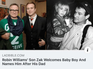 Dad, God, and Robin Williams: EIVE  i  LADBIBLE.COM  Robin Williams' Son Zak Welcomes Baby Boy And  Names Him After His Dad God bless Robin