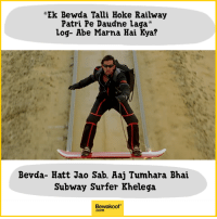 Memes, Subway, and Http: *Ek Bewda Talli Hoke Railway  Patri Pe Daudne laga*  log- Abe Marna Hai Kya?  Bevda- Hatt Jao Sab. Aaj Tumhara Bhai  Subway Surfer Khelega  Bewakoof  .com Taste the Thunder :P  Shop Now - http://bwkf.shop/View-Collection