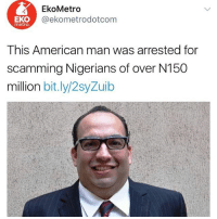 "Memes, Prince, and American: EkoMetro  @ekometrodotcom  EKO  metro  This American man was arrested for  scamming Nigerians of over N150  million bit.ly/2syZuib  million bit.lyl/2syZuib Plot twist. Presenting to you ""American Prince"""