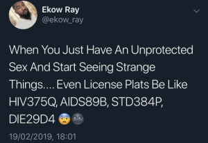 Be Like, Dank, and Memes: Ekow Ray  @ekow_ray  When You Just Have An Unprotected  Sex And Start Seeing Strange  Things.... Even License Plats Be Like  HIV375Q, AIDS89B, STD384P,  DIE29D4  19/02/2019, 18:01 My mind be playing tricks by SvenGz MORE MEMES