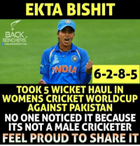 Ekta ❤️: EKTA BISHIT  BACK  TM  BENCHERS  THEBACKBENCHERSOFFICIAL  INDIA 6-2-8-5  TOOK 5 WICKET HAUL IN  WOMENS CRICKET WORLDCUP  AGAINST PAKISTAN  NO ONE NOTICED IT BECAUSE  ITS NOT A MALE CRICKETER  FEEL PROUD TO SHARE IT Ekta ❤️