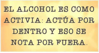 Memes, Alcohol, and 🤖: EL ALCOHOL ES COMO  ACTIVIA: ACTUA POR  DENTRO Y ESO SE  NOT A POR FUERA. (By Raquelilla C)