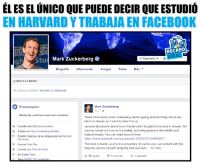Facebook, Mark Zuckerberg, and Connected: EL ES EL UNICO QUE PUEDE DECIR QUE ESTUDIO  EN HARVARDYTRABAJA EN FACEBOOK  RECREO  IRA  Stu  Mark Zuckerberg  v Siguiendo  Biografia informacion  Amigos  Fotos  Mas  eCONOCESA MARK?  Si conoces a Mark, enviale un mensaje  Mark Zuckerberg  3 Presentacion  22 h 2  Making the world more open and connected  There have been some misleading stories going around today about our  plans in Hawaii, so I want to clear this up.  Founder and CEO en Facebook  l posted last month about how Priscila and I bought some land in Hawaii. We  want to create a home on the island, and help preserve the wildlife and  Trabaja en Chan Zuckerberg Initiative  natural beauty. You can read about it here  R Estudio Ciencias de la computacion en Harvard  https:/Mwww.facebook.com/zuck/posts/10103370750850071  University  The land is made up of a few properties. In each case, we worked with the  f Vive en Palo Alto  majority owners of each property and reached... Ver mass  Casado con Priscilla Chan  9 De Dobbs Ferry  Me gusta  Comentar  Compartir 😹