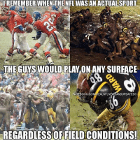 Honestly!!!  Like Our Page NFL Memes  Credit - nflnewsandupdates: el REMEMBER WHEN THE NFL WASAN SPORT  THE GUYSWOULD PLAYONANYSURFACE  FACEBOOK COMIREALNFLN  ANDUPDATES  REGARDLESS OFFIELD CONDITIONS! Honestly!!!  Like Our Page NFL Memes  Credit - nflnewsandupdates