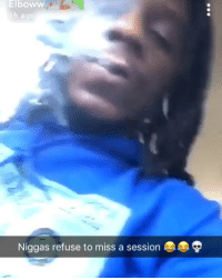 Weed, Marijuana, and Tag Someone: Elboww  Niggas refuse to miss a session TAG someone who never misses the sesh 😂