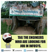 Be Like, Meme, and Memes: elcome t  mosys Technologies  Cam pus  lntervie ws  TAG THE ENGINEERS  WHO ARE LOOKING FOR  JOB IN INFOSYS.  K @DESIFUN 증@DESIFUN  @DESIFUN DESIFUN.COM Twitter: BLB247 Snapchat : BELIKEBRO.COM belikebro sarcasm meme Follow @be.like.bro.0fficial