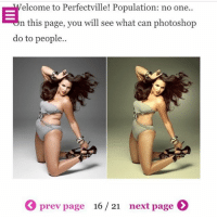 Memes, Photoshop, and Attitude: elcome to Perfectville! Population: no one.  n this page, you will see what can photoshop  do to people.  (  prev page  16 / 21  next page。 I know there are lots of ppl to who think they're perfect but you can't photoshop a shitty personality-attitude!
