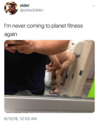 Ass, Blackpeopletwitter, and Planet Fitness: elder  @chinchill4n  I'm never coming to planet fitness  again  6/13/18, 12:53 AM <p>Blow it out your ass (via /r/BlackPeopleTwitter)</p>