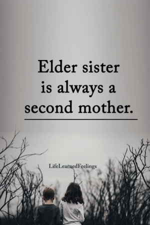 elder: Elder sister  is always a  second mother.  LifeLearnedFeelings