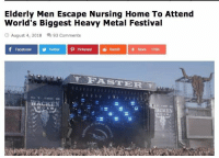"Facebook, Instagram, and Reddit: Elderly Men Escape Nursing Home To Attend  World's Biggest Heavy Metal Festival  August 4, 2018  93 Comments  Facebook  Twitter Pinterest Reddit +More 170K  V RASTER  WACKEN  ACKEN <p>This brightened up my day 🤗</p>  <p><b><a href=""https://www.instagram.com/onlypositivememes/"">follow my instagram…</a></b></p>"