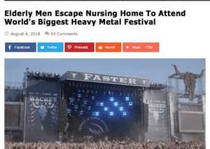 Funny, Twitter, and Summer: Elderly Men Escape Nursing Home To Attend  World's Biggest Heavy Metal Festival  O August 4, 2018 93 Comments  + More 170K  f Facebooer PinterestReddit+More 170K  Twitter  YORASTER  WACKEN  ACKEN Feel-Good Story of the Summer via /r/funny https://ift.tt/2AJTysr