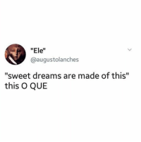 """This nada: """"Ele""""  augustolanches  """"sweet dreams are made of this""""  this O QUE This nada"""