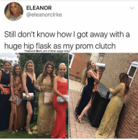 😂Damn: ELEANOR  @eleanorclrke  Still don't know how I got away with a  huge hip flask as my prom clutch  Featured @will ent (million page only) 😂Damn